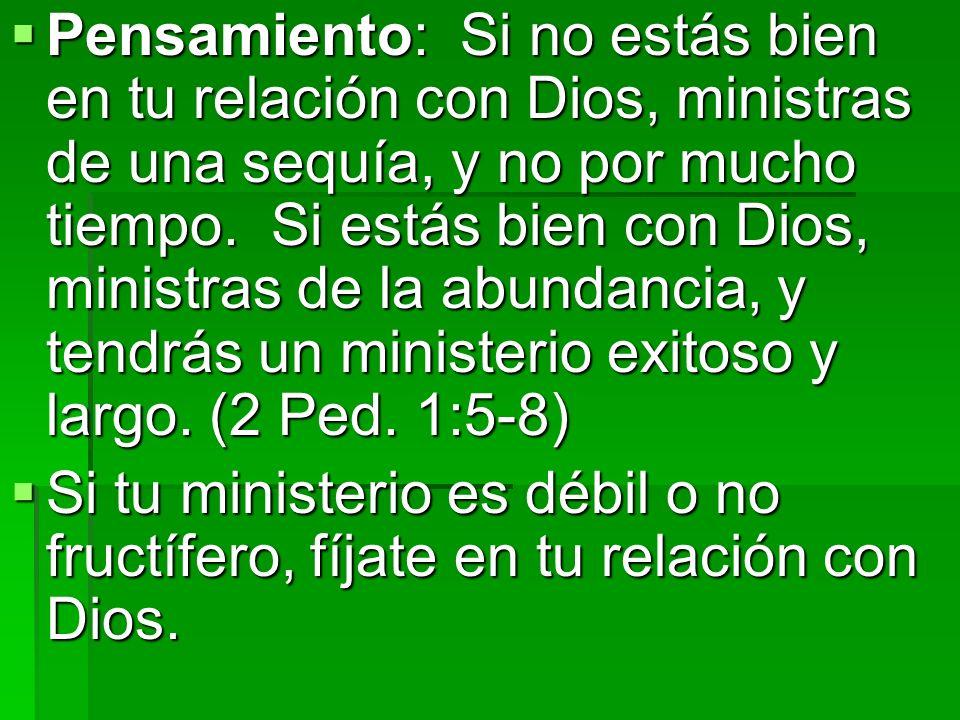 Pensamiento: Si no estás bien en tu relación con Dios, ministras de una sequía, y no por mucho tiempo. Si estás bien con Dios, ministras de la abundan