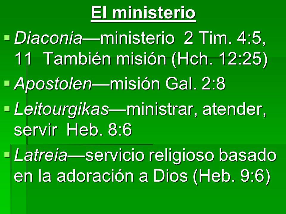 El ministerio Diaconiaministerio 2 Tim. 4:5, 11 También misión (Hch. 12:25) Diaconiaministerio 2 Tim. 4:5, 11 También misión (Hch. 12:25) Apostolenmis