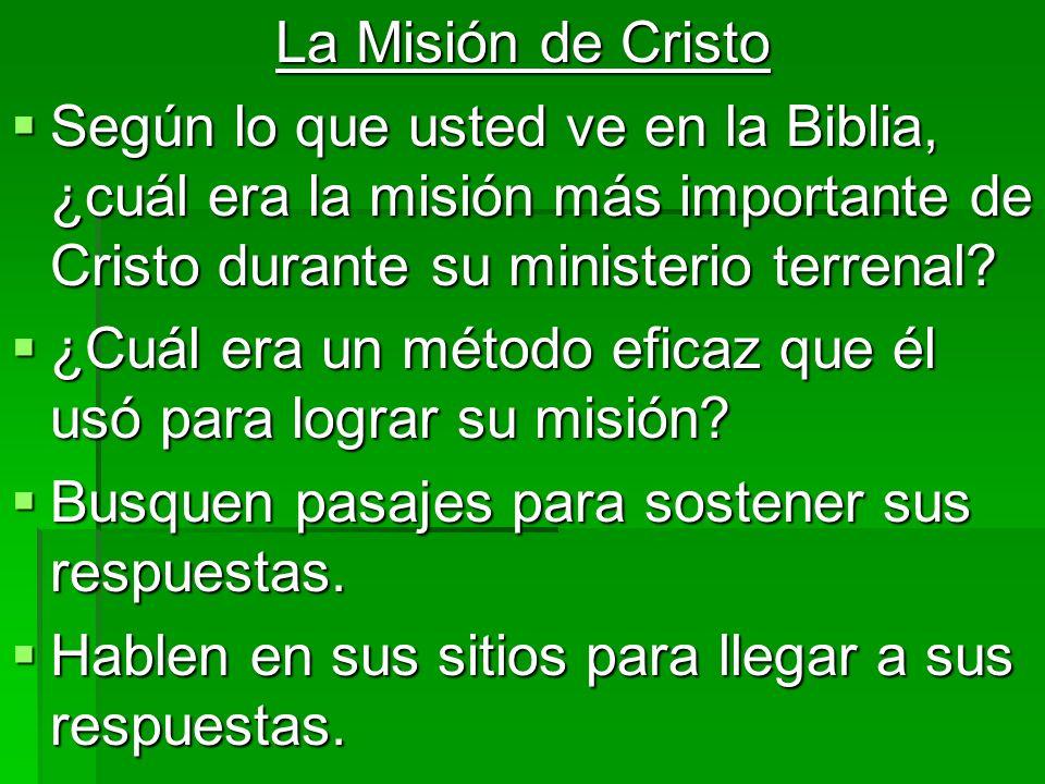 La Misión de Cristo Según lo que usted ve en la Biblia, ¿cuál era la misión más importante de Cristo durante su ministerio terrenal? Según lo que uste