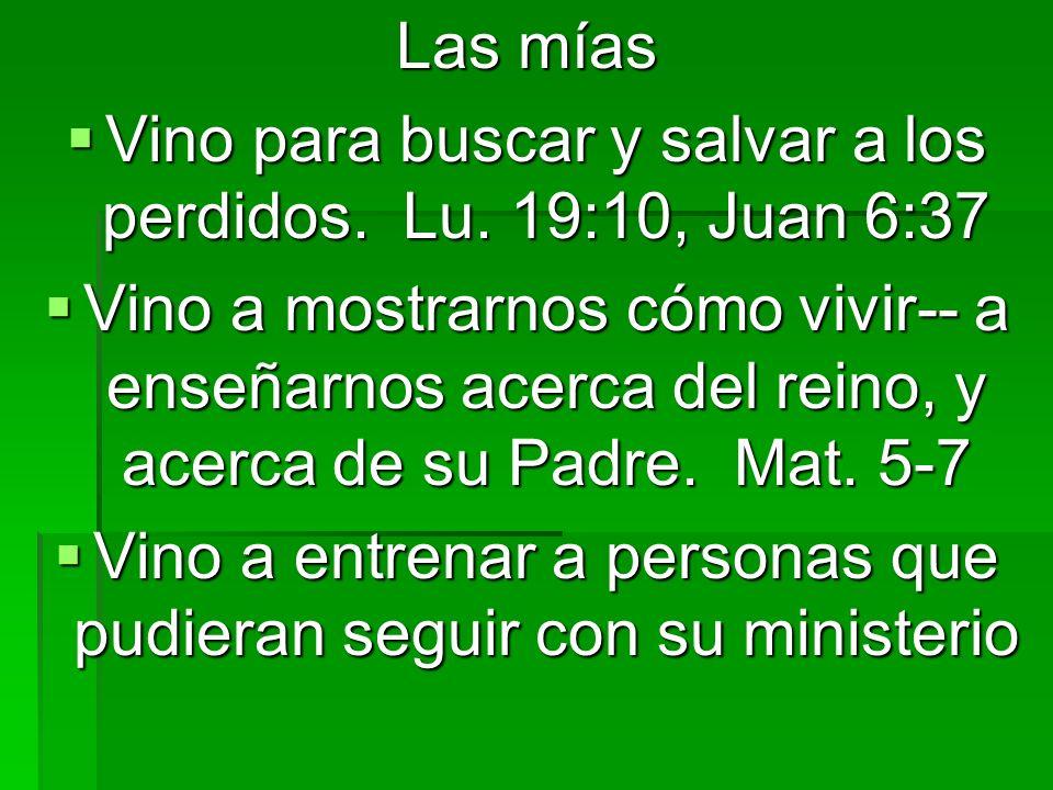 Las mías Vino para buscar y salvar a los perdidos. Lu. 19:10, Juan 6:37 Vino para buscar y salvar a los perdidos. Lu. 19:10, Juan 6:37 Vino a mostrarn