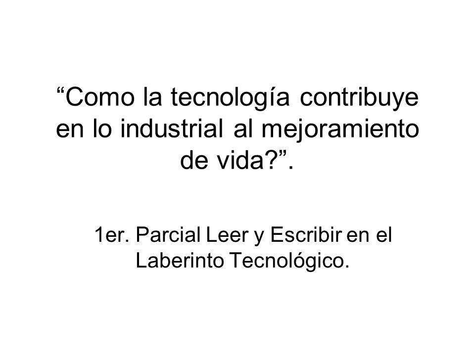 Como la tecnología contribuye en lo industrial al mejoramiento de vida .
