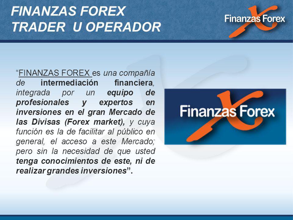 FINANZAS FOREX TRADER U OPERADOR FINANZAS FOREX es una compañía de intermediación financiera, integrada por un equipo de profesionales y expertos en i