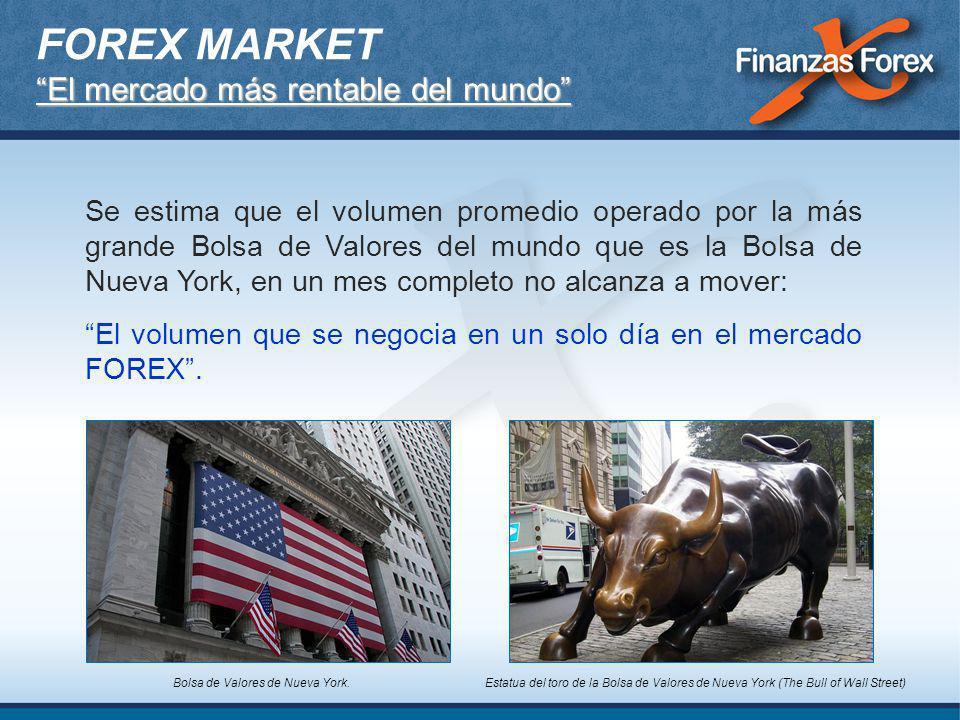 El mercado más rentable del mundo FOREX MARKET El mercado más rentable del mundo A diferencia de otros mercados financieros el mercado FOREX no tiene una localización física ni una bolsa que centralice las operaciones.