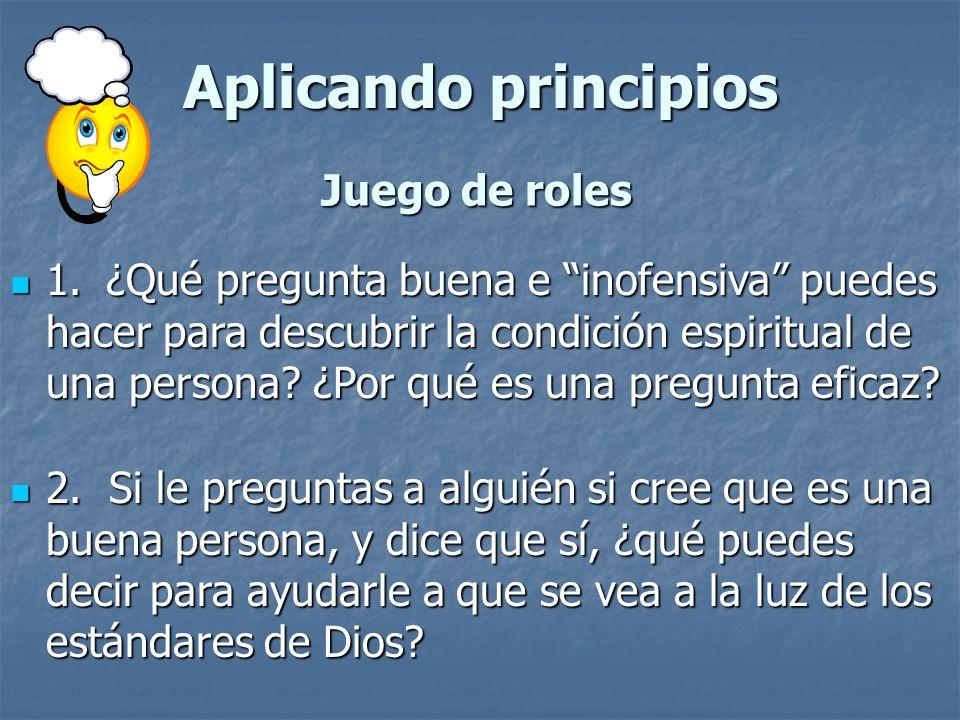Aplicando principios 1.¿Qué pregunta buena e inofensiva puedes hacer para descubrir la condición espiritual de una persona? ¿Por qué es una pregunta e