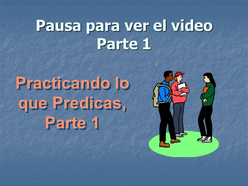 Pausa para ver el video Parte 1 Practicando lo que Predicas, Parte 1 Practicando lo que Predicas, Parte 1