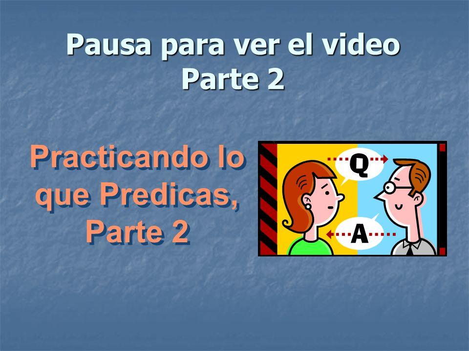 Pausa para ver el video Parte 2 Practicando lo que Predicas, Parte 2 Practicando lo que Predicas, Parte 2
