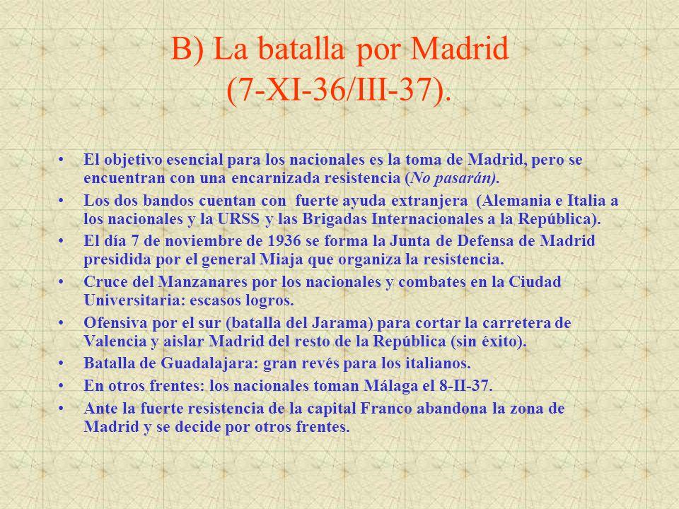 B) La batalla por Madrid (7-XI-36/III-37). El objetivo esencial para los nacionales es la toma de Madrid, pero se encuentran con una encarnizada resis