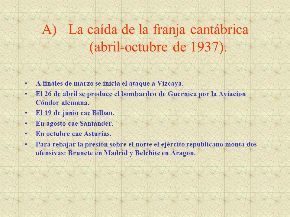 A)La caída de la franja cantábrica (abril-octubre de 1937). A finales de marzo se inicia el ataque a Vizcaya. El 26 de abril se produce el bombardeo d