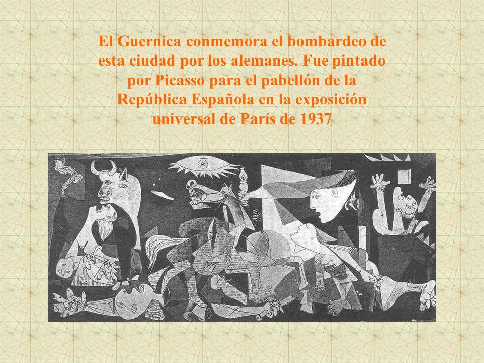 El Guernica conmemora el bombardeo de esta ciudad por los alemanes. Fue pintado por Picasso para el pabellón de la República Española en la exposición