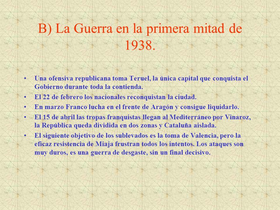 B) La Guerra en la primera mitad de 1938. Una ofensiva republicana toma Teruel, la única capital que conquista el Gobierno durante toda la contienda.