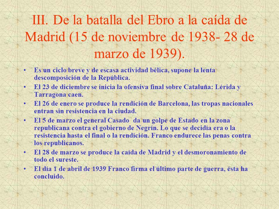 III. De la batalla del Ebro a la caída de Madrid (15 de noviembre de 1938- 28 de marzo de 1939). Es un ciclo breve y de escasa actividad bélica, supon