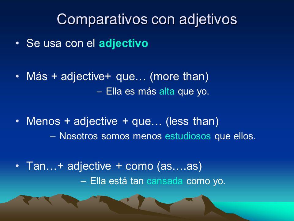 Comparativos con adjetivos Se usa con el adjectivo Más + adjective+ que… (more than) –Ella es más alta que yo. Menos + adjective + que… (less than) –N