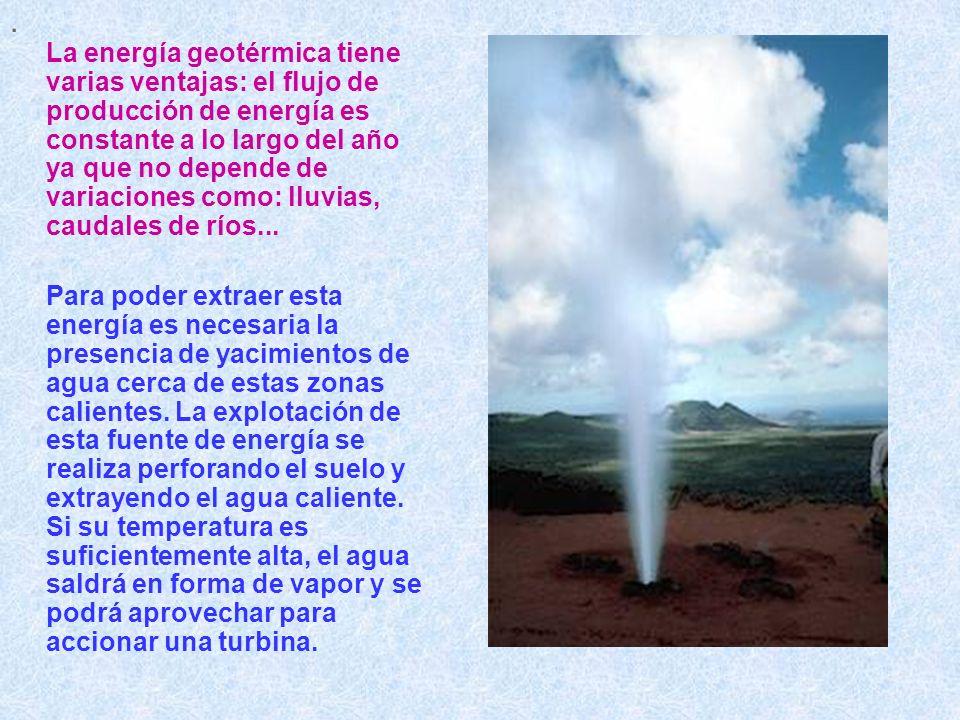 . La energía geotérmica tiene varias ventajas: el flujo de producción de energía es constante a lo largo del año ya que no depende de variaciones como
