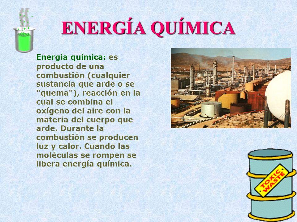 ENERGÍA QUÍMICA Energía química: es producto de una combustión (cualquier sustancia que arde o se