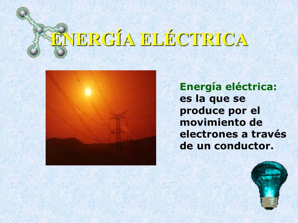 ENERGÍA ELÉCTRICA Energía eléctrica: es la que se produce por el movimiento de electrones a través de un conductor.