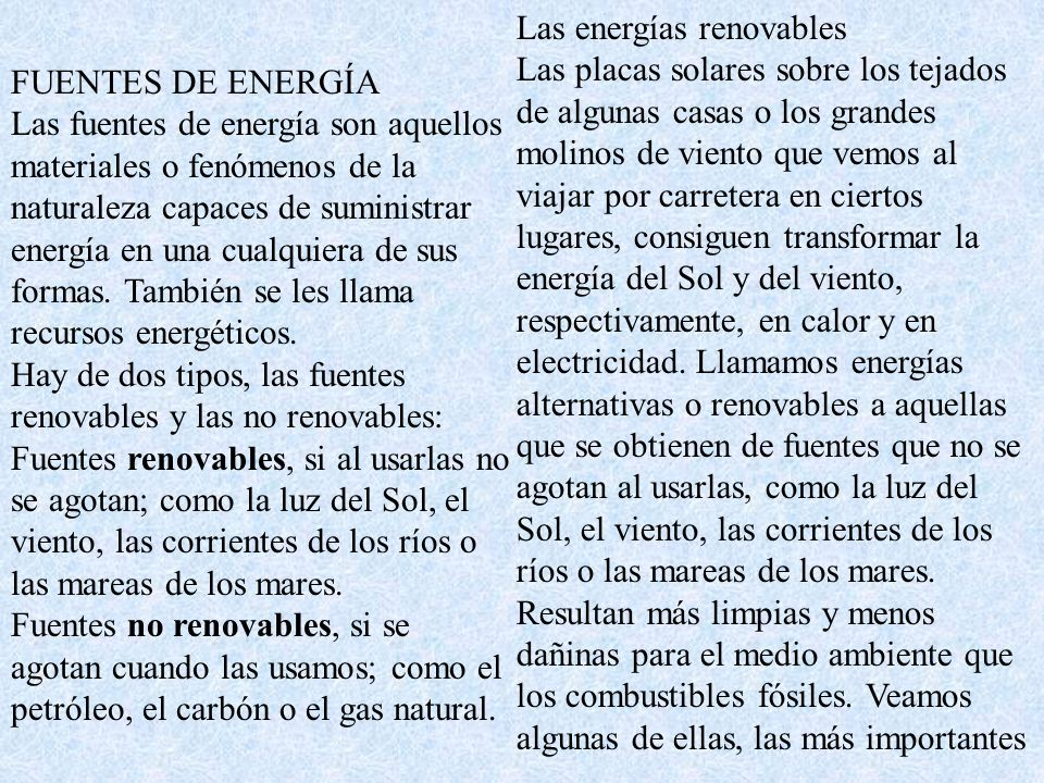 FUENTES DE ENERGÍA Las fuentes de energía son aquellos materiales o fenómenos de la naturaleza capaces de suministrar energía en una cualquiera de sus