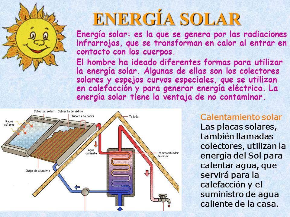 ENERGÍA SOLAR Energía solar: es la que se genera por las radiaciones infrarrojas, que se transforman en calor al entrar en contacto con los cuerpos. E