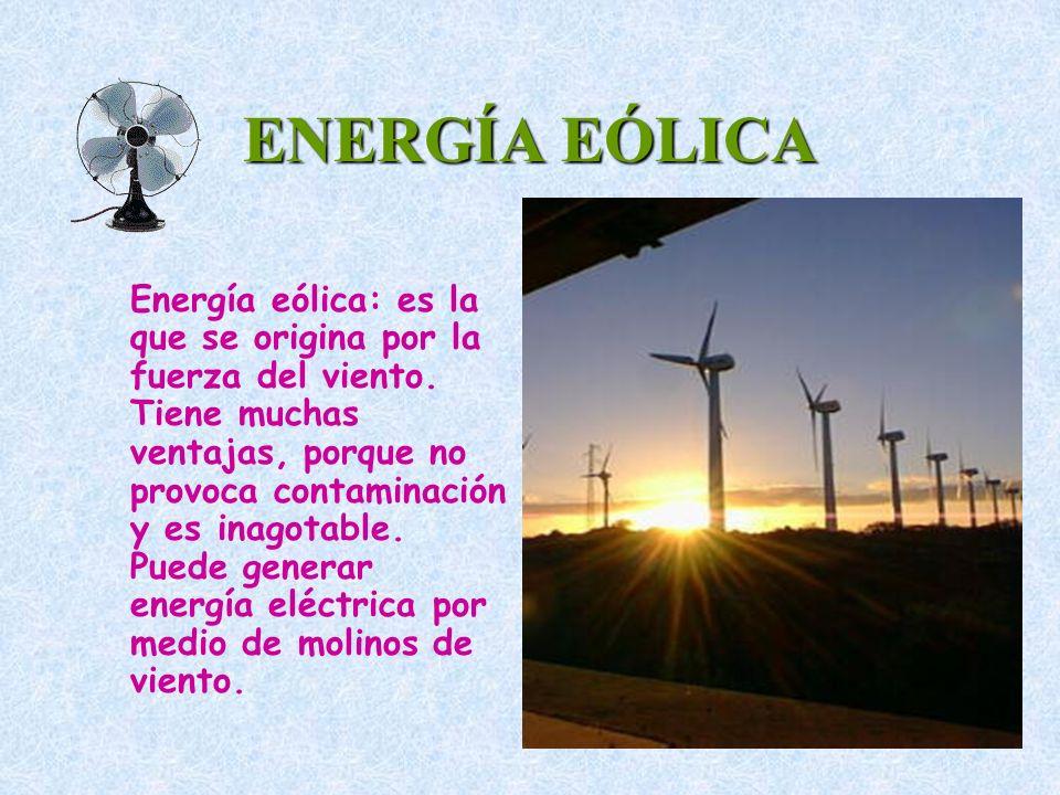 ENERGÍA EÓLICA Energía eólica: es la que se origina por la fuerza del viento. Tiene muchas ventajas, porque no provoca contaminación y es inagotable.