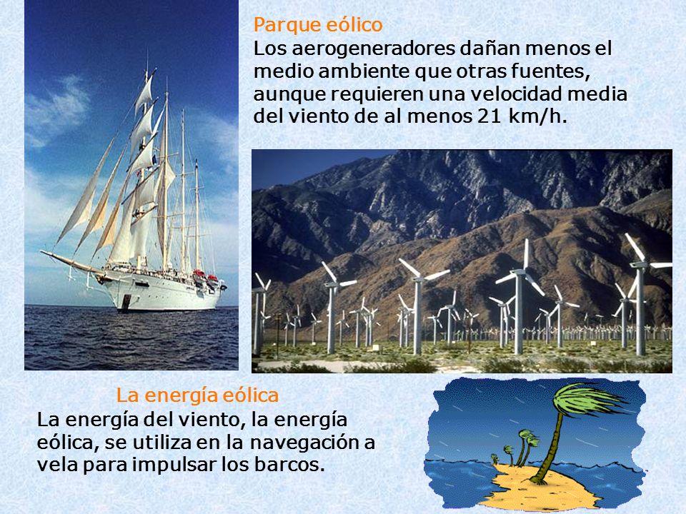 La energía eólica La energía del viento, la energía eólica, se utiliza en la navegación a vela para impulsar los barcos. Parque eólico Los aerogenerad