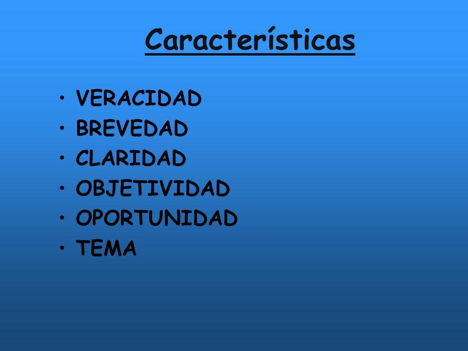 Características VERACIDAD BREVEDAD CLARIDAD OBJETIVIDAD OPORTUNIDAD TEMA