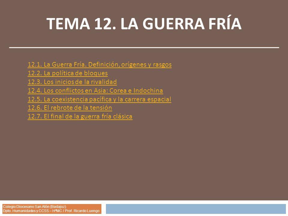 Colegio Diocesano San Atón (Badajoz) Dpto. Humanidades y CCSS – HªMC / Prof. Ricardo Luengo TEMA 12. LA GUERRA FRÍA 12.1. La Guerra Fría. Definición,