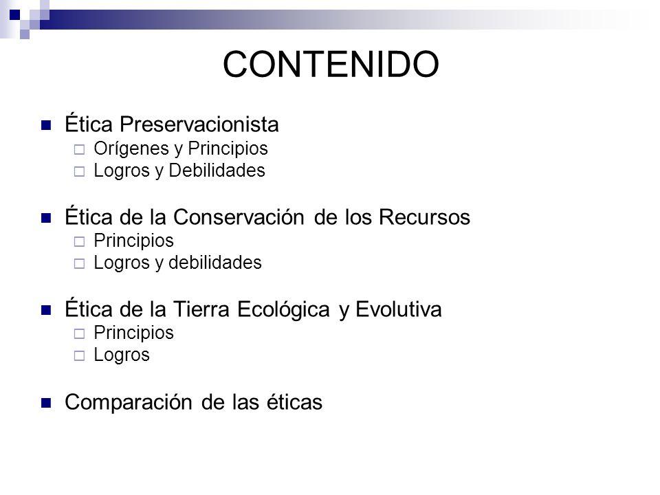 CONTENIDO Ética Preservacionista Orígenes y Principios Logros y Debilidades Ética de la Conservación de los Recursos Principios Logros y debilidades É