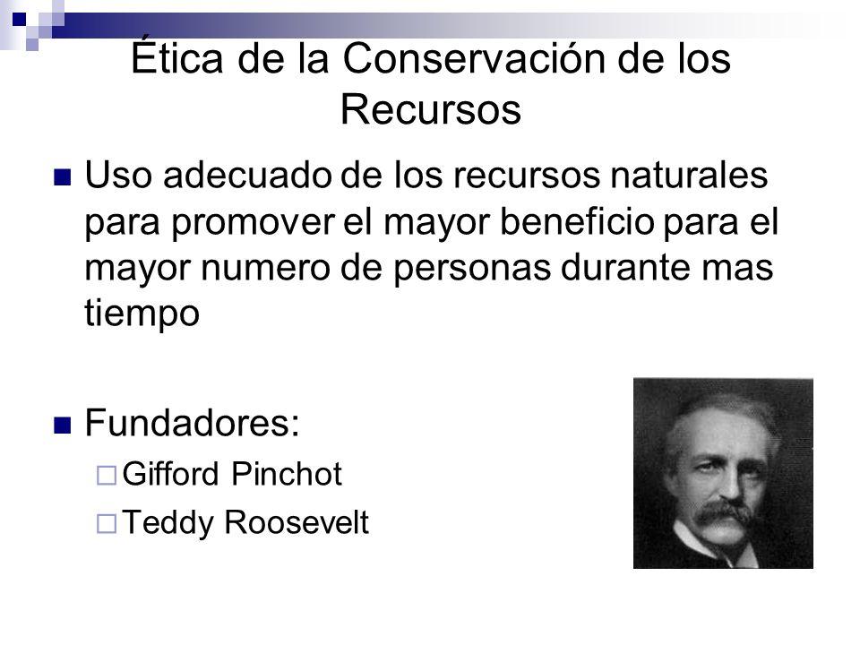 Ética de la Conservación de los Recursos Uso adecuado de los recursos naturales para promover el mayor beneficio para el mayor numero de personas dura