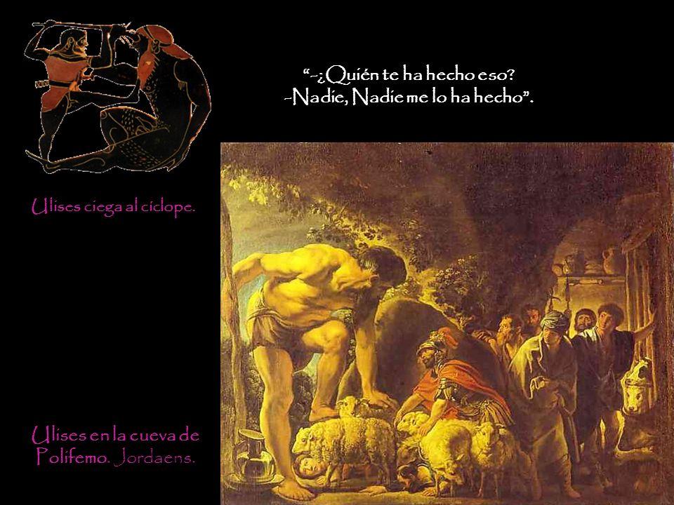 Ulises en la cueva de Polifemo. Jordaens. -¿Quién te ha hecho eso? -Nadie, Nadie me lo ha hecho. Ulises ciega al cíclope.