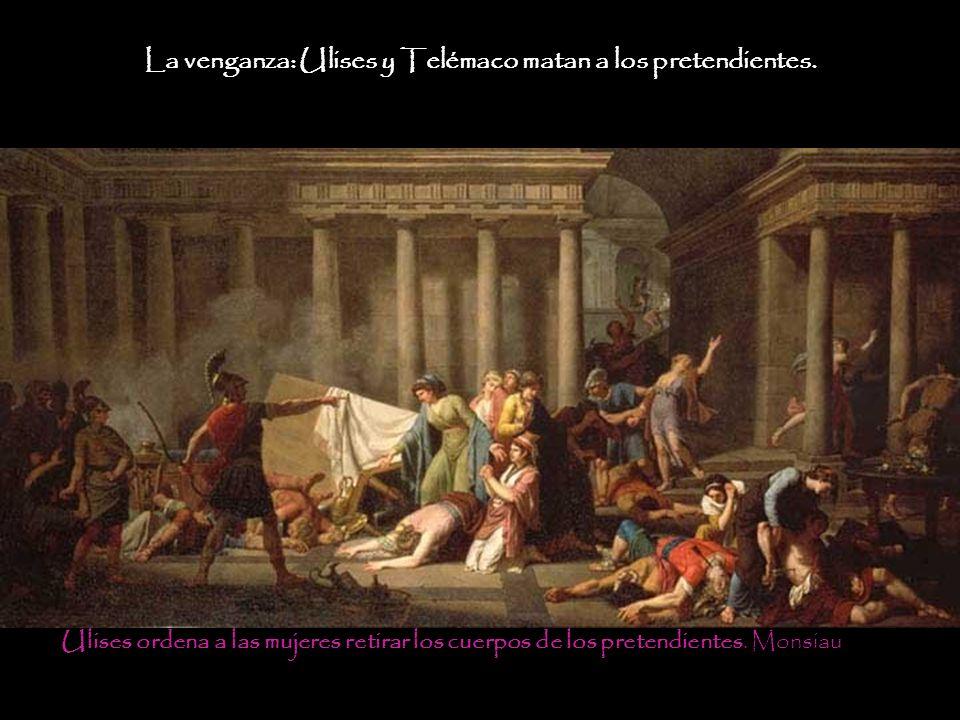 Ulises ordena a las mujeres retirar los cuerpos de los pretendientes. Monsiau La venganza: Ulises y Telémaco matan a los pretendientes.