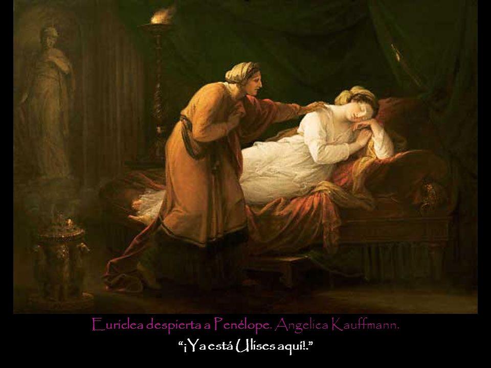 Euriclea despierta a Penélope. Angelica Kauffmann. ¡Ya está Ulises aquí!.
