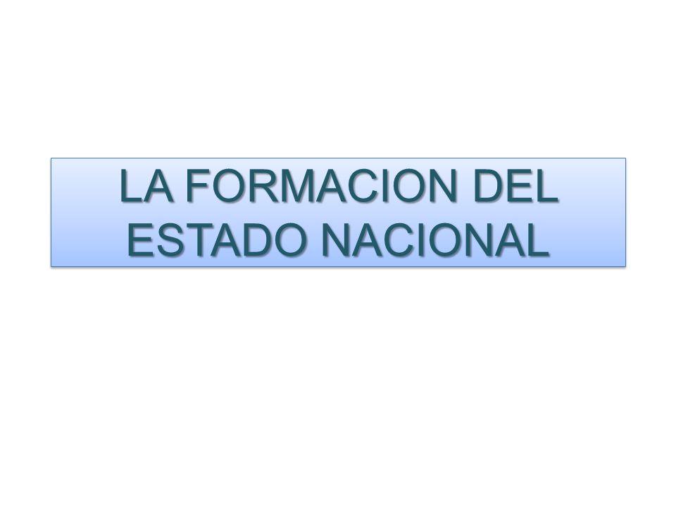 LA FORMACION DEL ESTADO NACIONAL