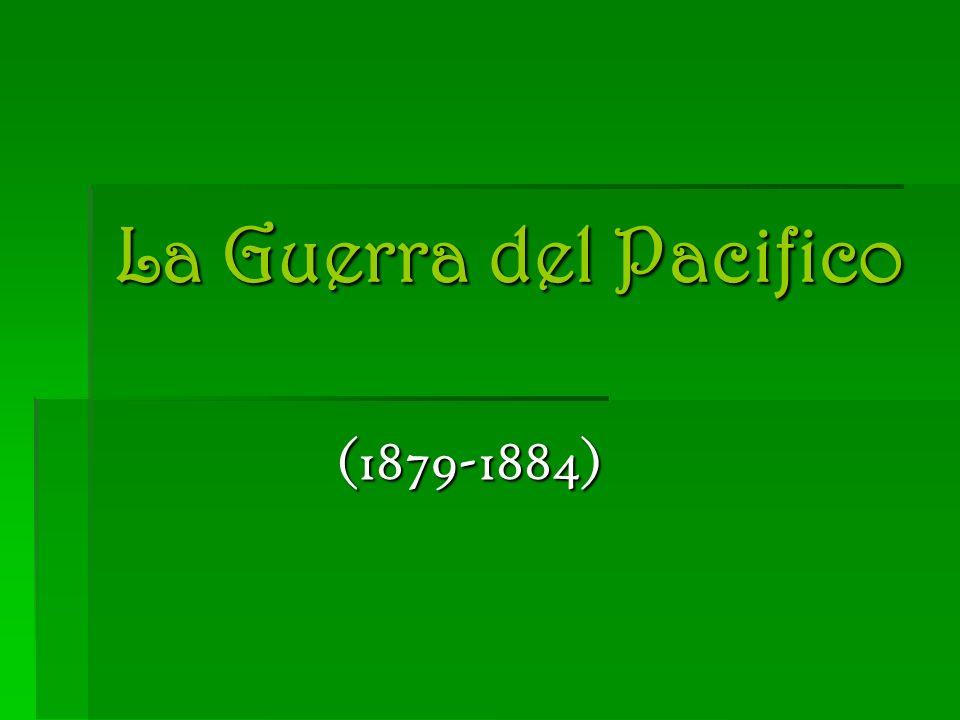 conflicto (1879-1884) conflicto (1879-1884) Perú Bolivia Perú Bolivia Chile