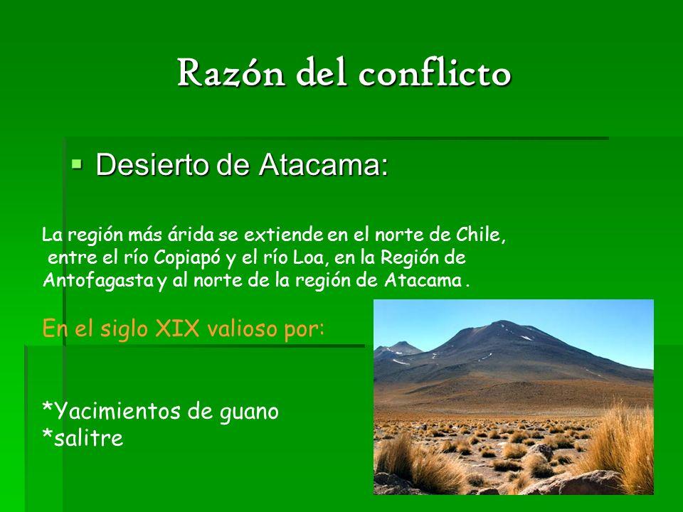 Razón del conflicto Razón del conflicto Desierto de Atacama: Desierto de Atacama: La región más árida se extiende en el norte de Chile, entre el río C