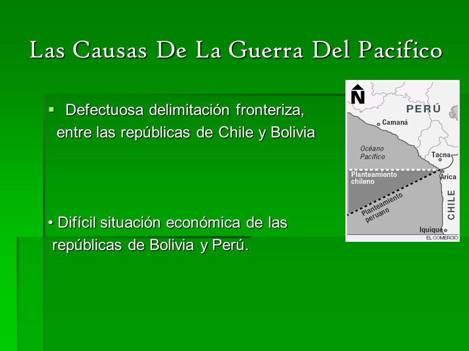 Las Causas De La Guerra Del Pacifico Explotación de riquezas por capitales Chilenos, en la zona cuyos limites no estaban bien precisados.