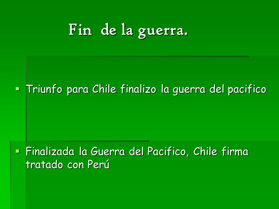 Fin de la guerra. Fin de la guerra. Triunfo para Chile finalizo la guerra del pacifico Triunfo para Chile finalizo la guerra del pacifico Finalizada l