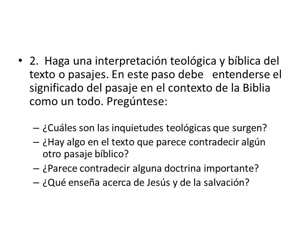 2. Haga una interpretación teológica y bíblica del texto o pasajes. En este paso debe entenderse el significado del pasaje en el contexto de la Biblia