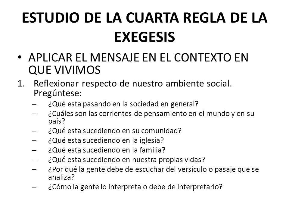 ESTUDIO DE LA CUARTA REGLA DE LA EXEGESIS APLICAR EL MENSAJE EN EL CONTEXTO EN QUE VIVIMOS 1.Reflexionar respecto de nuestro ambiente social. Pregúnte