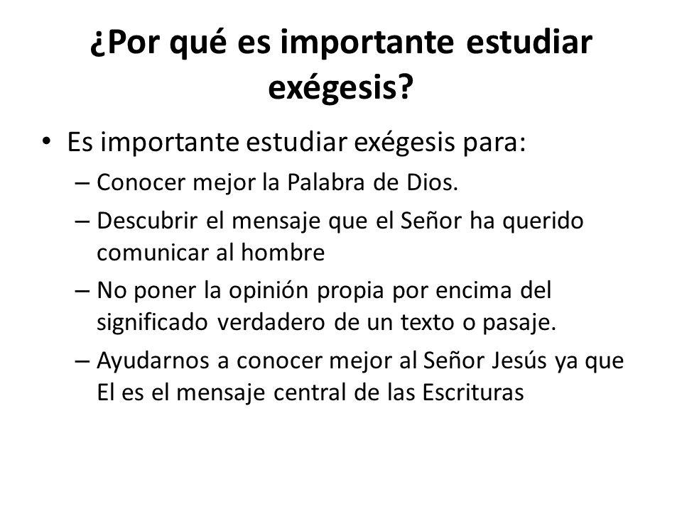 ¿Por qué es importante estudiar exégesis? Es importante estudiar exégesis para: – Conocer mejor la Palabra de Dios. – Descubrir el mensaje que el Seño
