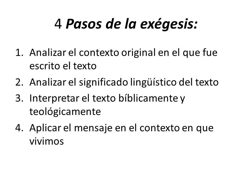 4 Pasos de la exégesis: 1.Analizar el contexto original en el que fue escrito el texto 2.Analizar el significado lingüístico del texto 3.Interpretar e