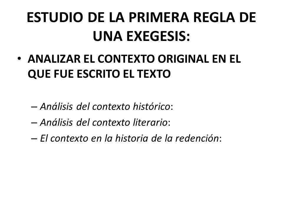 ESTUDIO DE LA PRIMERA REGLA DE UNA EXEGESIS: ANALIZAR EL CONTEXTO ORIGINAL EN EL QUE FUE ESCRITO EL TEXTO – Análisis del contexto histórico: – Análisi