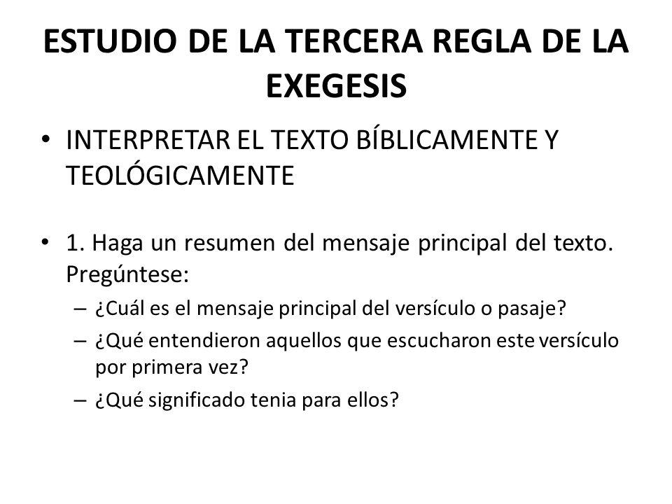 ESTUDIO DE LA TERCERA REGLA DE LA EXEGESIS INTERPRETAR EL TEXTO BÍBLICAMENTE Y TEOLÓGICAMENTE 1. Haga un resumen del mensaje principal del texto. Preg