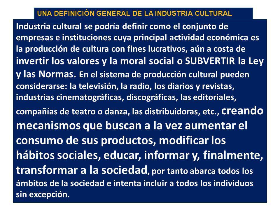 LA ANTIÉTICA EN ACCIÓN A TRAVÉS DE LA INDUSTRIA CULTURAL LA INDUSTRIA CULTURAL: Tehodoro Adorno creo el término industria cultural para decirnos que e