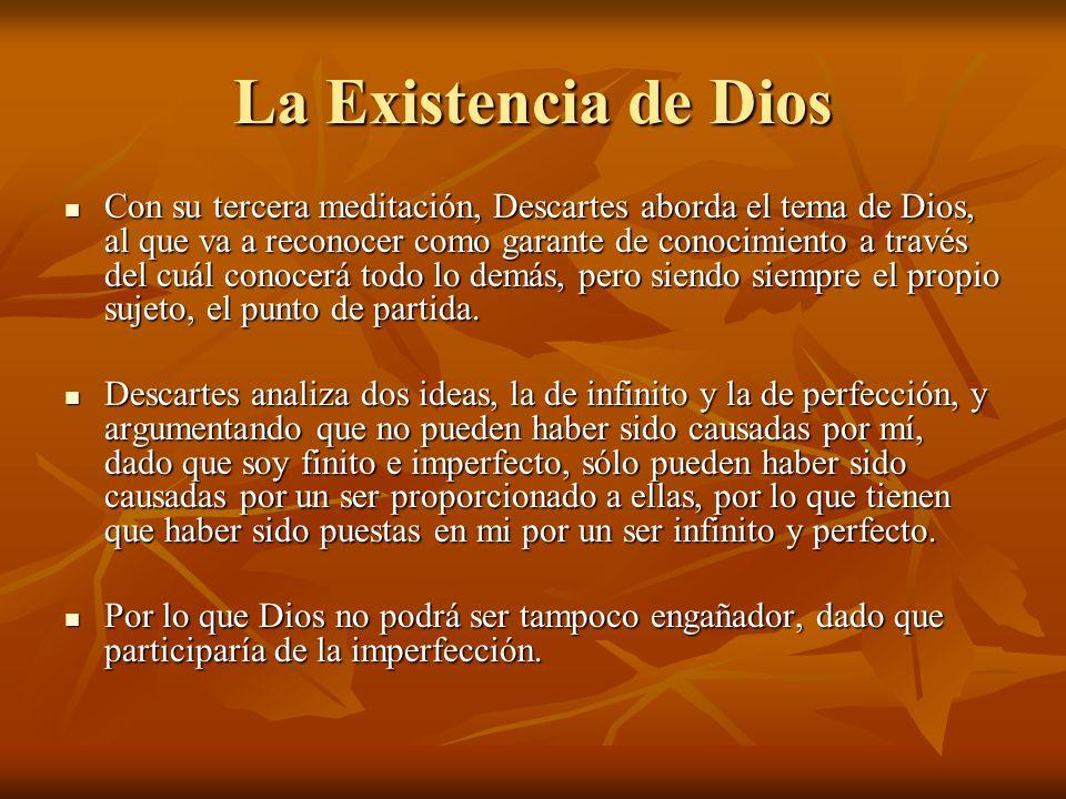 La Existencia de Dios Con su tercera meditación, Descartes aborda el tema de Dios, al que va a reconocer como garante de conocimiento a través del cuá