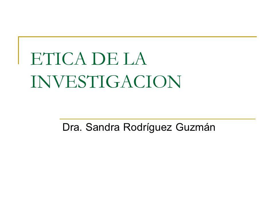 ETICA DE LA INVESTIGACION Dra. Sandra Rodríguez Guzmán