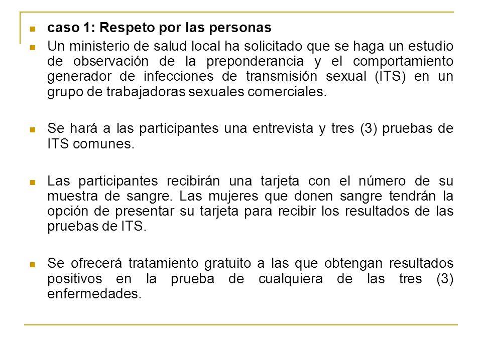 caso 1: Respeto por las personas Un ministerio de salud local ha solicitado que se haga un estudio de observación de la preponderancia y el comportami