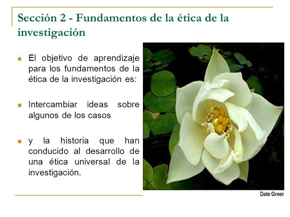 Sección 2 - Fundamentos de la ética de la investigación El objetivo de aprendizaje para los fundamentos de la ética de la investigación es: Intercambi