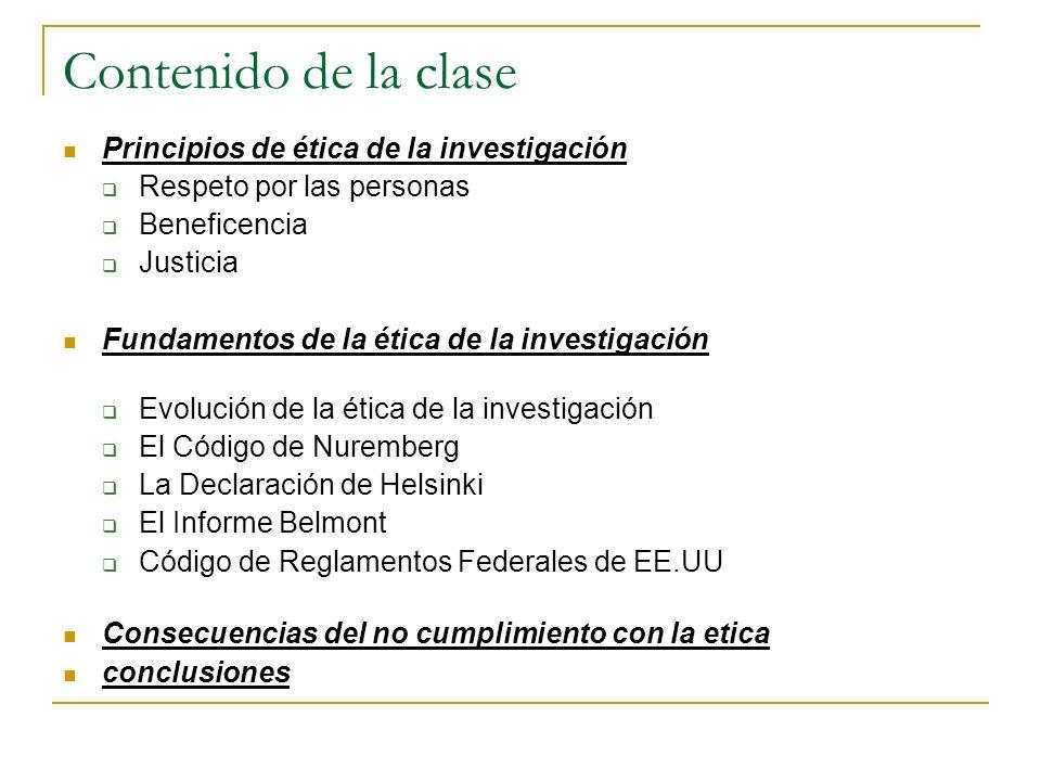Contenido de la clase Principios de ética de la investigación Respeto por las personas Beneficencia Justicia Fundamentos de la ética de la investigaci