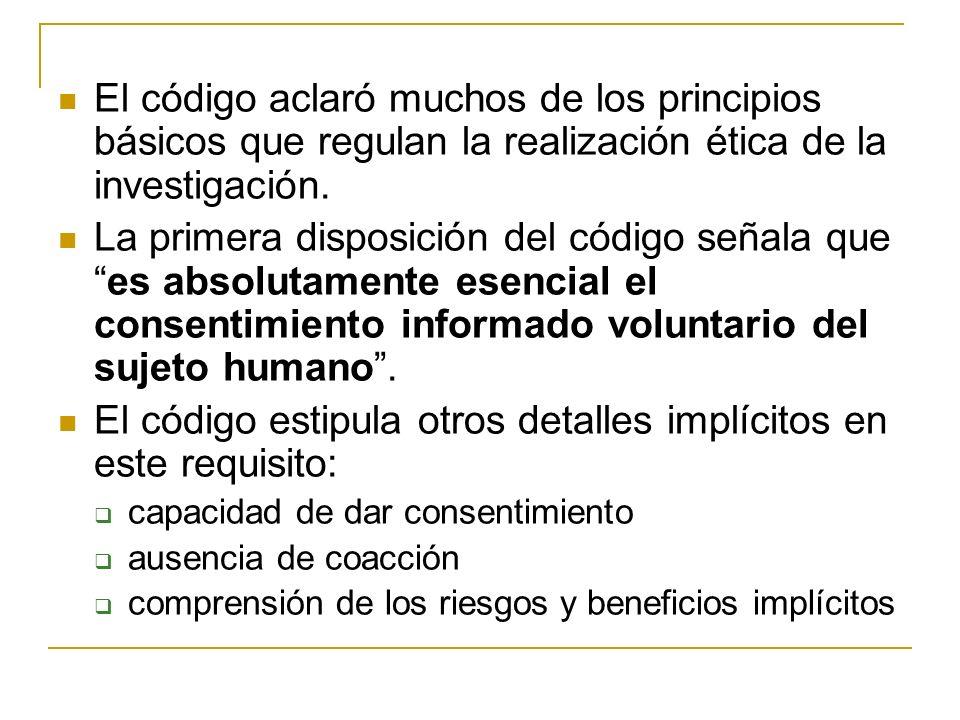 El código aclaró muchos de los principios básicos que regulan la realización ética de la investigación. La primera disposición del código señala quees