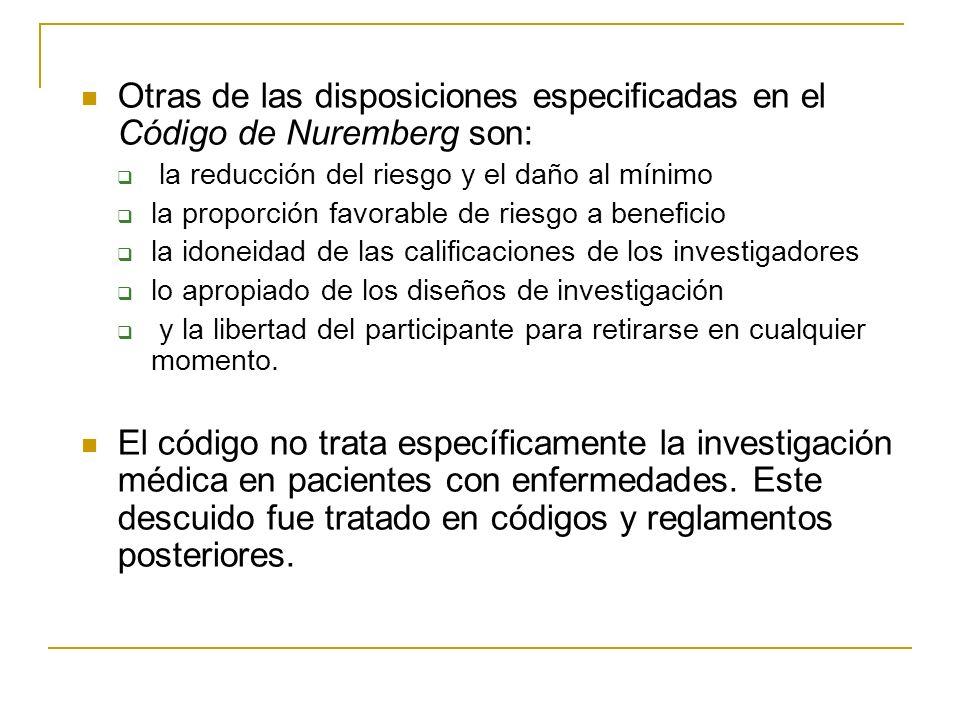 Otras de las disposiciones especificadas en el Código de Nuremberg son: la reducción del riesgo y el daño al mínimo la proporción favorable de riesgo