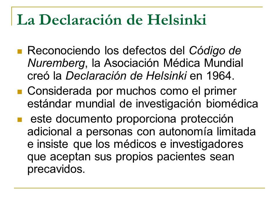 La Declaración de Helsinki Reconociendo los defectos del Código de Nuremberg, la Asociación Médica Mundial creó la Declaración de Helsinki en 1964. Co